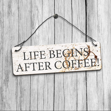 Deko Schild - Life begins after Coffee