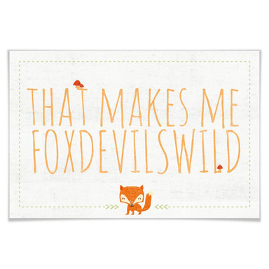 Poster That makes me foxdevilswild
