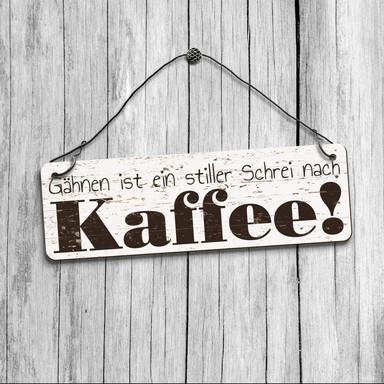 Deko Schild - Gähnen ist ein stiller Schrei nach Kaffee