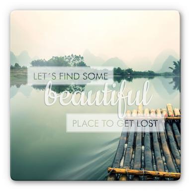Glasbild Let`s find some beautiful Place - quadratisch