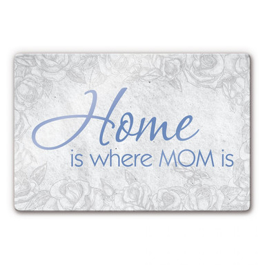 Glasbild Home is where Mom is