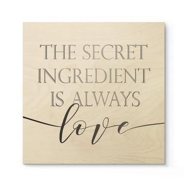 Holzposter The secret ingredient is always love - Quadratisch