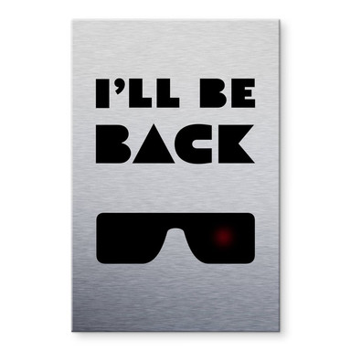 Alu-Dibond Bild mit Silbereffekt I'll be back