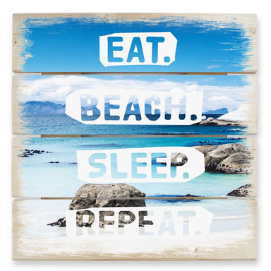 Holzbild Eat. Beach. Sleep. Repeat.