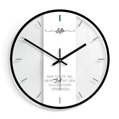 Wanduhr aus Glas - Man sollte viel mehr Zeit mit dem Glücklichsein verbringen 02 - Ø30cm - Bild 1
