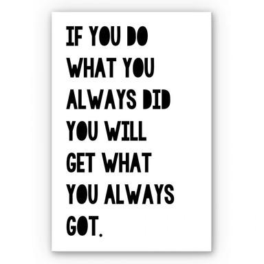 Wandbild If you do what you always did...