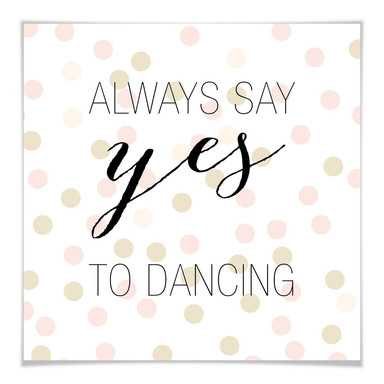 Poster Confetti & Cream - Always say yes to dancing