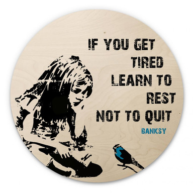 Holzbild Banksy - If you get tired - Rund