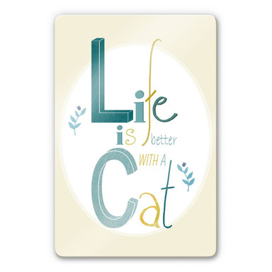 Glasbild Loske - Life is better with a Cat