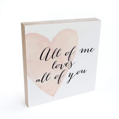 Holzbild zum Hinstellen - Confetti & Cream - All of me loves all of you - 15x15cm