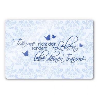 Glasbild Träume nicht dein Leben... Blau
