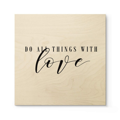 Holzposter Do all things with love - Quadratisch