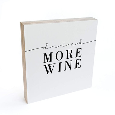 Holzbild zum Hinstellen - Drink more wine - 15x15cm