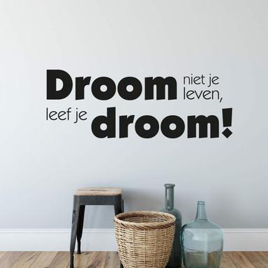 Wandtattoo Droom niet je leeven, leef je droom!