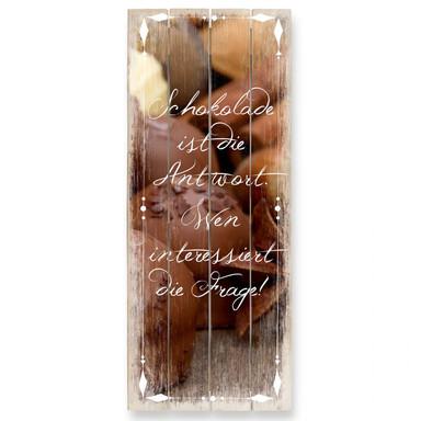 Holzbild Schokolade ist die Antwort… - Panorama