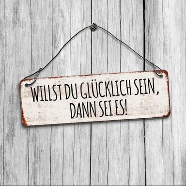 Deko Schild - Willst du glücklich sein, dann sei es! - Bild 1