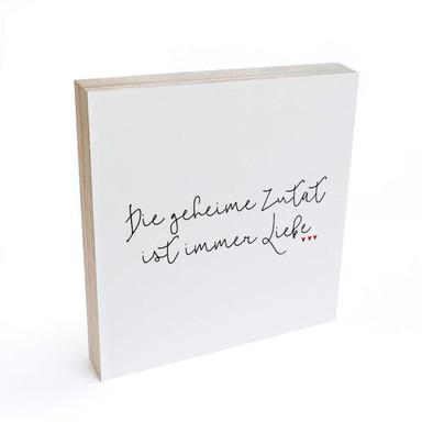 Holzbild zum Hinstellen - Die geheime Zutat ist immer Liebe - 15x15cm