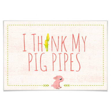 Poster I think my pig pipes