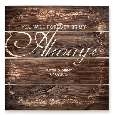 Holzbild Wandbild + Wunschtext - You will be forever my Always