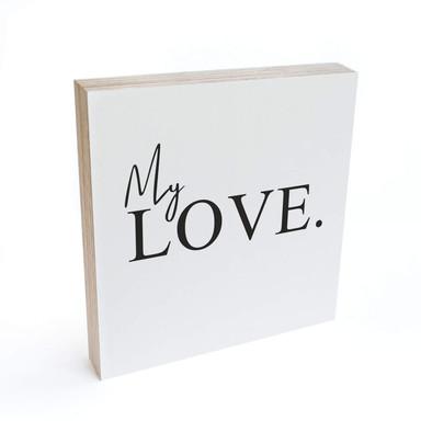 Holzbild zum Hinstellen - My Love - 15x15cm - Bild 1