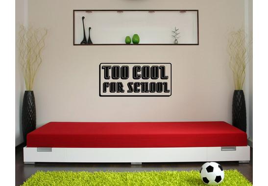 Wandtattoo TOO COOL FOR SCHOOL
